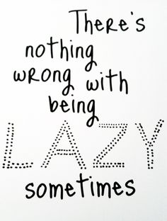 lazy is ok